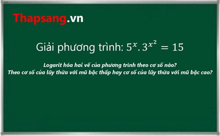Logarit hóa hai vế của phương trình theo cơ số nào? Theo cơ số của lũy thừa với mũ bậc thấp hay cơ số của lũy thừa với mũ bậc cao?